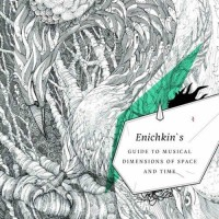 Enichkin - Enichkin's Guide To Musical Dimensions Of Space and Time