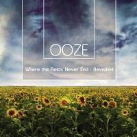 Ooze - Where The Fields Never End : Revisited