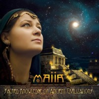 Maiia - Sacred Knowledge Of Ancient Civilizations