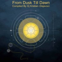 Compilation: From Dusk Till Dawn - Compiled by Dj Kristian a.k.a. Dejavoo
