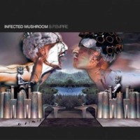 Infected Mushroom - B.P. Empire (REISSUE)
