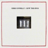 Chris Connelly - How This Ends