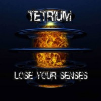 Tetrium - Lose Your Senses