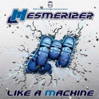 Mesmerizer - Like A Machine