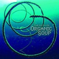 Organic Soup - The Myth Of Organic Soup
