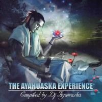 Compilation: The Ayahuaska Experience - Compiled by Dj Ayawaska